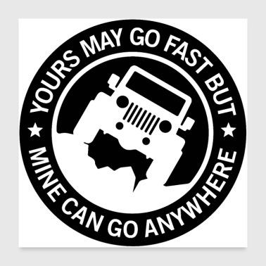 Fast Yours may go fast but mine can go anywhere - Poster 24 x 24 (60x60 cm)