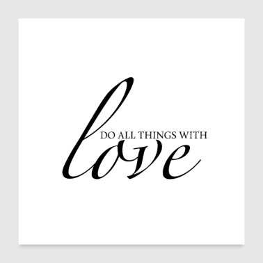 do all things with love - Poster 24 x 24 (60x60 cm)