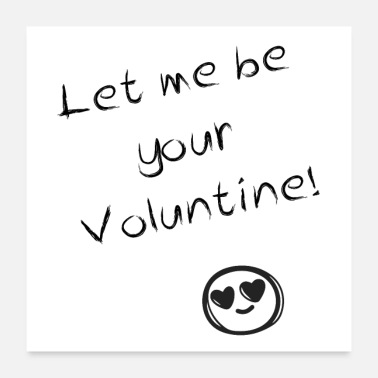 Valentines Day Let me be your Valentine Valentine's Day gift - Poster 24 x 24 (60x60 cm)