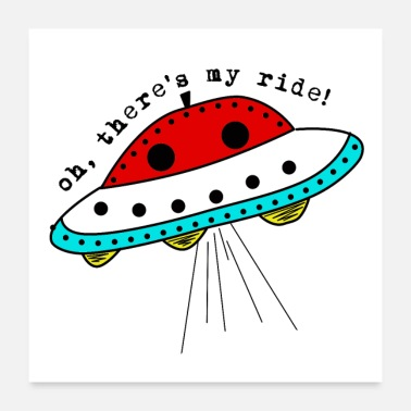 Ufo Oh, there is my ride ufo Oh, da ist mein Taxi - Poster 60x60 cm