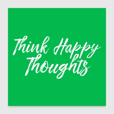 Happy thoughts - Poster 24 x 24 (60x60 cm)