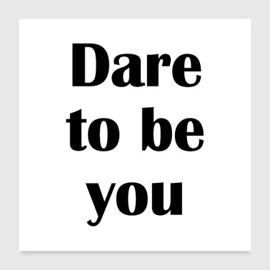 dare to be you - Poster 60x60 cm