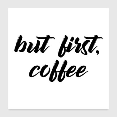but first coffee - Poster 24 x 24 (60x60 cm)