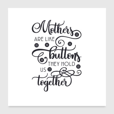 Mothers we are buttons, they hold and together - Poster 24 x 24 (60x60 cm)