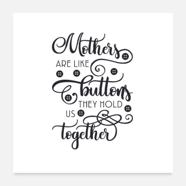 Together Mothers we are buttons, they hold and together - Poster 24 x 24 (60x60 cm)