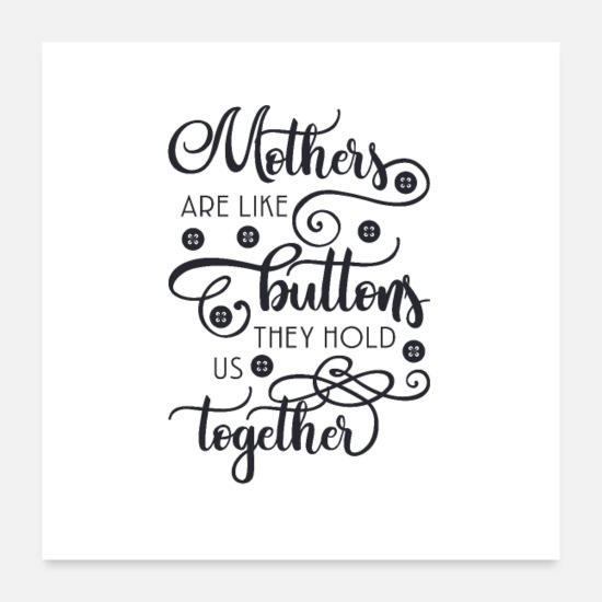 Mother's Day Posters - Mothers we are buttons, they hold and together - Posters white