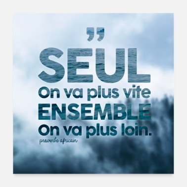 Plus Seul on va plus vite, ensemble on va plus loin - Poster 60 x 60 cm