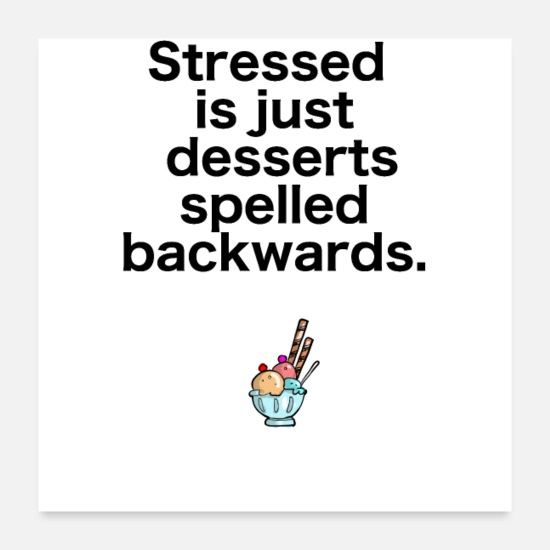 Geschenk Poster - Stressed is just desserts spelled backwards - Poster Weiß