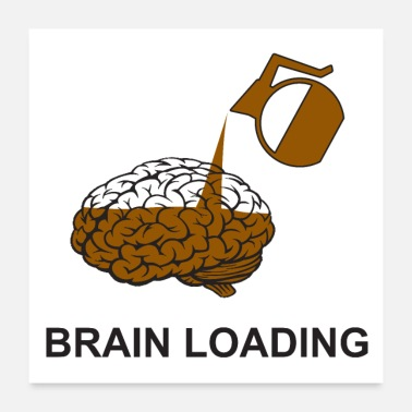 Laden Brain loading by coffee - Poster 60x60 cm