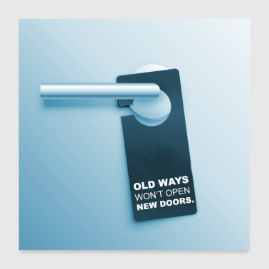 Motivational Poster old ways never open new doors - Poster 24 x 24 (60x60 cm)