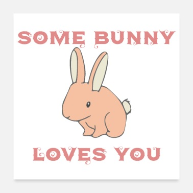Love You Some Bunny Loves You - Poster 24 x 24 (60x60 cm)