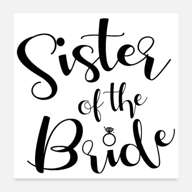 Wedding Wedding sister of the bride gift idea - Poster 24 x 24 (60x60 cm)