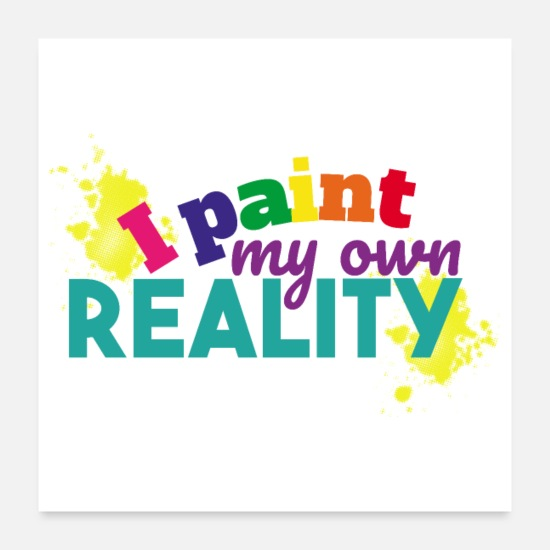 "Grin Posters - ""I paint my own reality"" gift idea - Posters white"