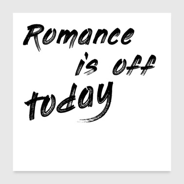 Romance is off today - Poster 24 x 24 (60x60 cm)