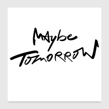 Maybe Tomorrow Handschrift Design Graffiti Schwarz - Poster 60x60 cm