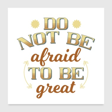 Do not be afraid to be great - Poster 60x60 cm