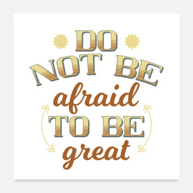 Amüsant Do not be afraid to be great - Poster 60x60 cm