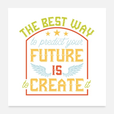 Lebensweisheit The best way to predict your future - Poster