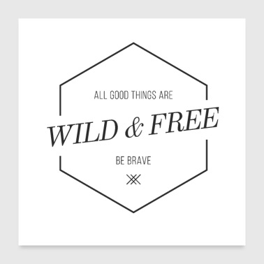 wild and free - Poster 24 x 24 (60x60 cm)