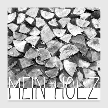 Mein Holz (dunkle Schrift) - Poster 60x60 cm