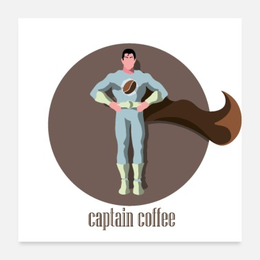 Captain Captain Coffee - Superhero Gift Idea - Poster 24 x 24 (60x60 cm)