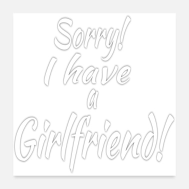 Girlfriend Sorry! I have a girlfriend - Poster 24 x 24 (60x60 cm)