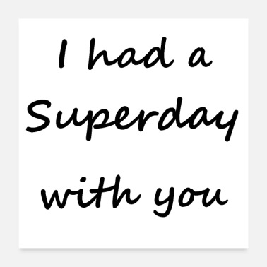 Slogan I had a Superday with you - Poster 60x60 cm