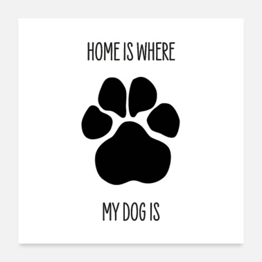 Tassu HOME IS WHERE MY DOG IS - postimerkki, jossa koiran tassu - Juliste 60x60 cm