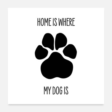 HOME IS WHERE MY DOG IS - Poster mit Hundepfote - Poster