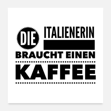 Italian The Italian needs a coffee - Poster 24 x 24 (60x60 cm)