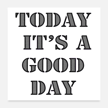 Day today it's a good day - Poster 60 x 60 cm