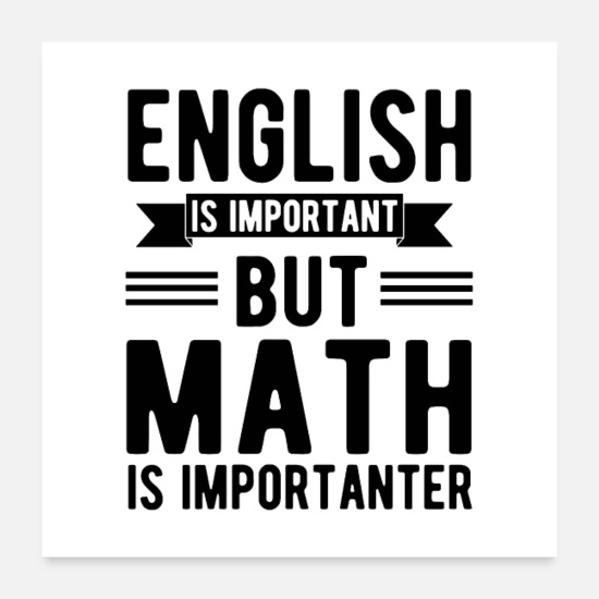 Important Posters - English Is Important But Math Is Importanter merch - Posters white