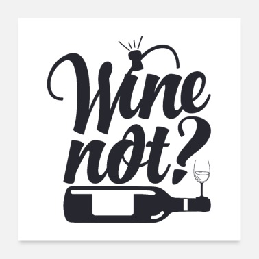 Wine Wine not ?! Why not wine? - Poster