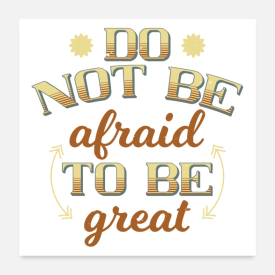 Gift Idea Posters - Do not be afraid to say great saying motivation - Posters white