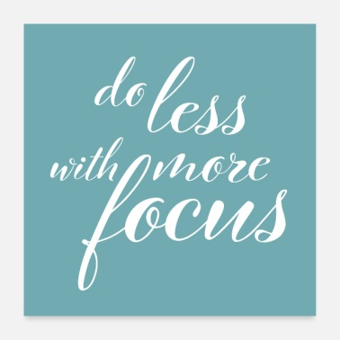 Slogan do less with more focus - Poster 24 x 24 (60x60 cm)