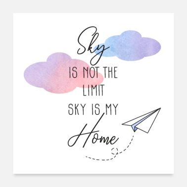 Sky Limit Sky Is Not The Limit - Sky Is My Home - Poster