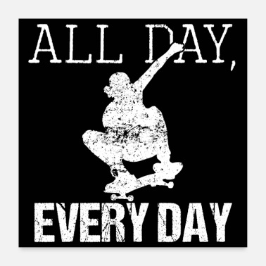 Day ALL DAY EVERY DAY SKATEBOARDING - Poster 24 x 24 (60x60 cm)