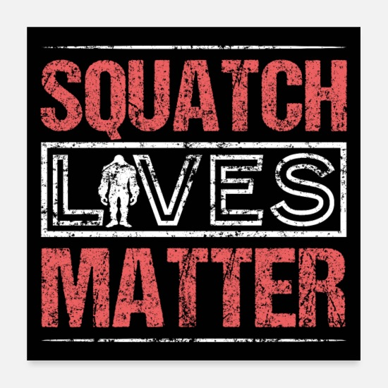 Bigfoot Posters - Squatch Lives Matter Bigfoot - Posters blanc