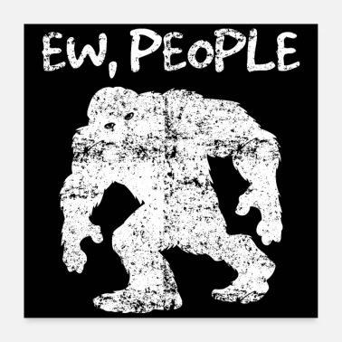 People Bigfoot Ew People - Poster