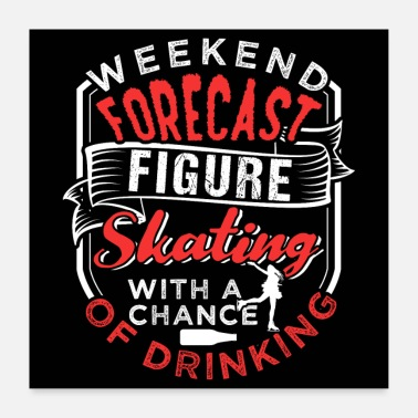Weekend Weekend Forecast Figure Skating - Poster 24 x 24 (60x60 cm)