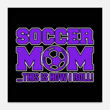 Soccer SOCCER MOM | Voici comment je roule - Poster 60 x 60 cm