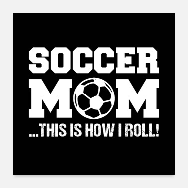 Girl SOCCER MOM | This Is How I Roll. - Poster 24 x 24 (60x60 cm)