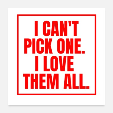 Fan I can not decide, I love everyone - Poster 24 x 24 (60x60 cm)