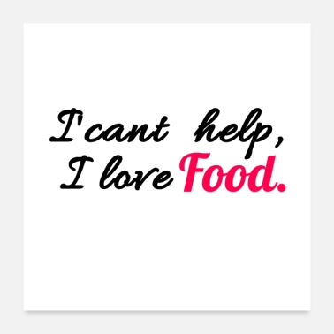 Sayings I can not help it, I love food - saying - Poster 24 x 24 (60x60 cm)