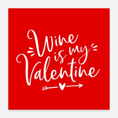 Best Funny Wine Anti Valentine's Day Gift Wine is my Valentine - Poster
