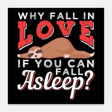 Asleep Why Fall in Love When You Can Fall Asleep | Sloth - Poster