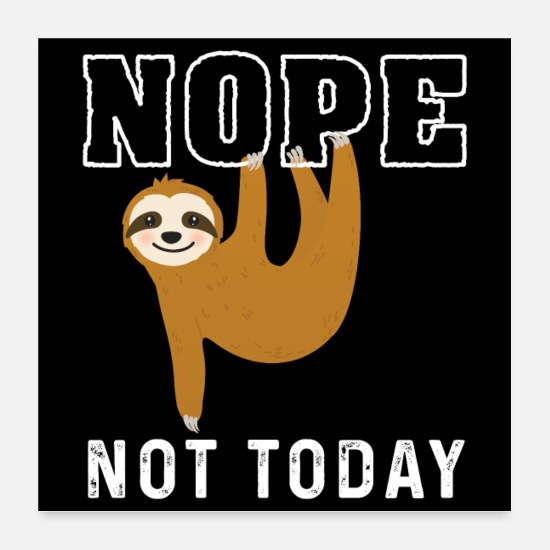 Sloth Fan Poster - Nope Not Today Funny Sloth - Poster Weiß
