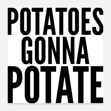 Potatoes Gonna Potate - Poster