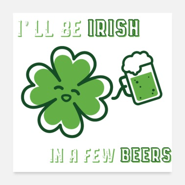 Dublin I'll be irish in a few beers - Poster