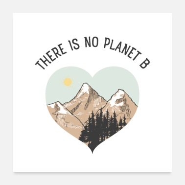 B Day There Is No Planet B, Earth Day, Nature, Mountains - Poster